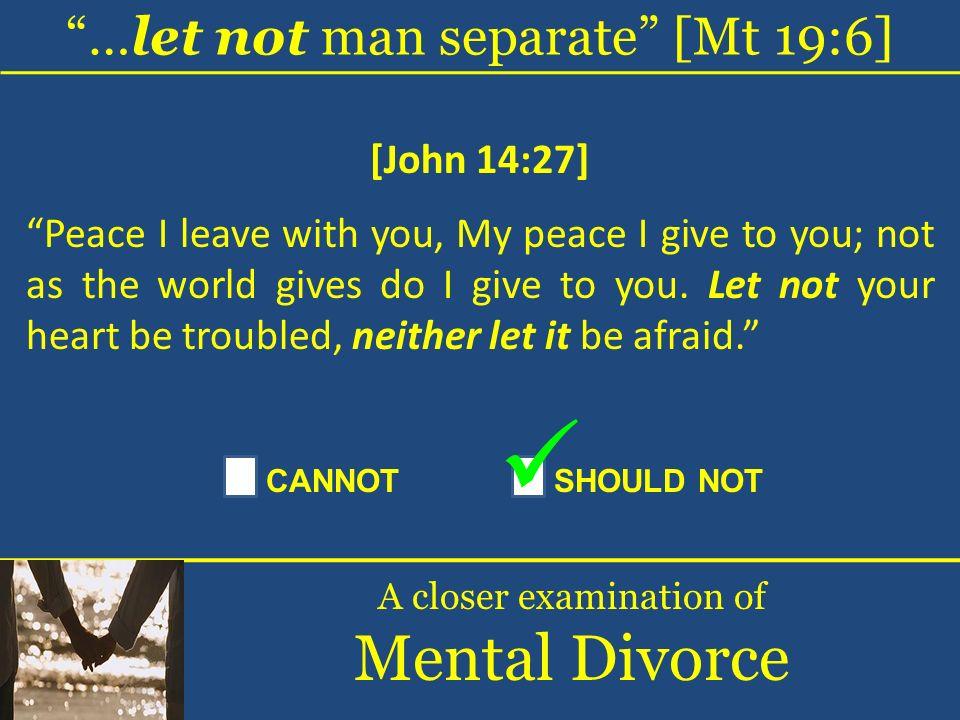 Mental Divorce …let not man separate [Mt 19:6] [John 14:27]